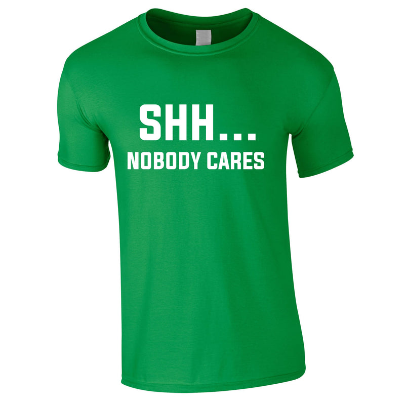 Shh Nobody Cares Tee In Green