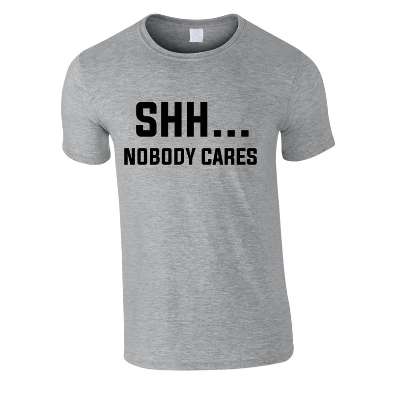 Shh Nobody Cares Tee In Grey