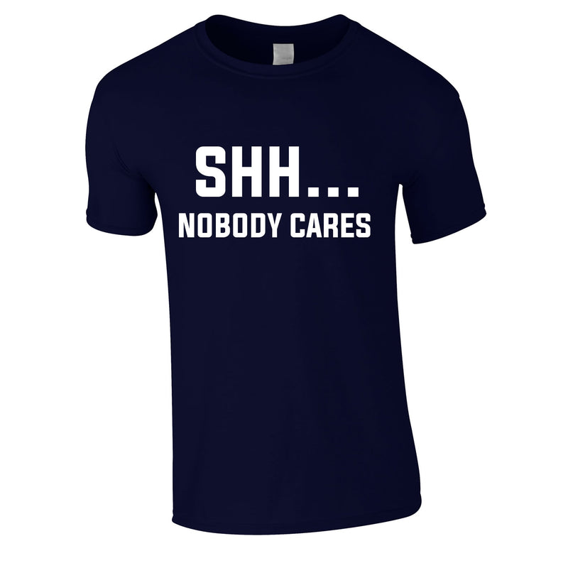 Shh Nobody Cares Tee In Navy