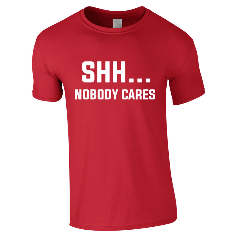 Shh Nobody Cares Tee In Red
