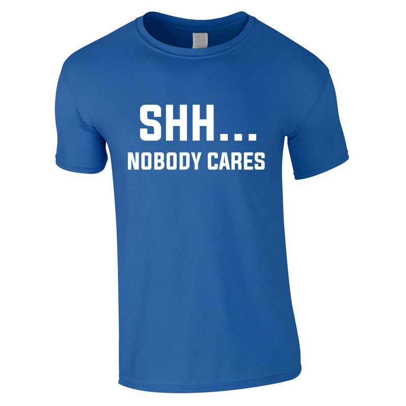 Shh Nobody Cares Tee In Royal