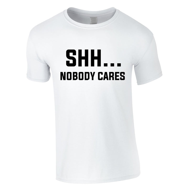 Shh Nobody Cares Tee In White