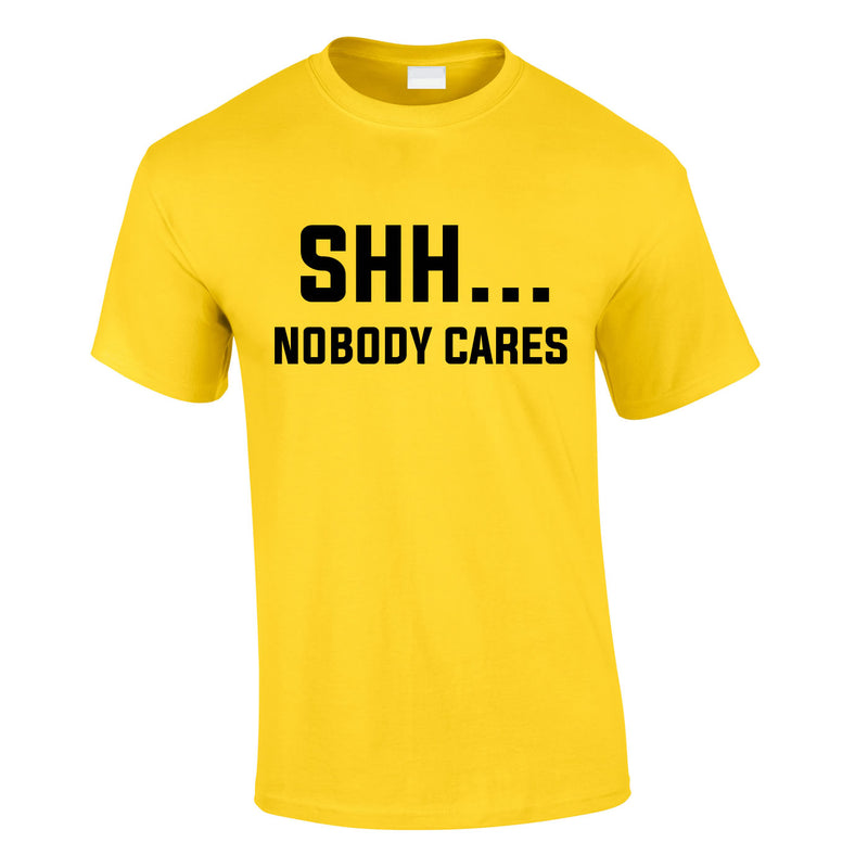 Shh Nobody Cares Tee In Yellow