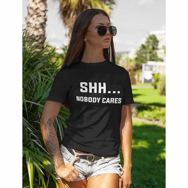 Shh Nobody Cares Women's T Shirt