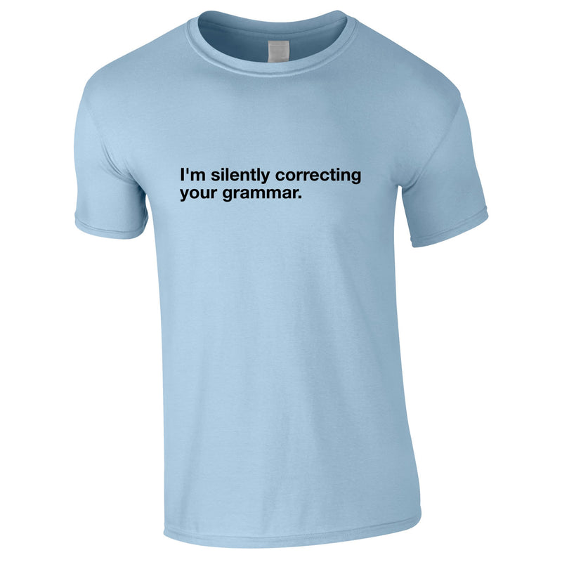 I'm Silently Correcting Your Grammar Tee In Sky