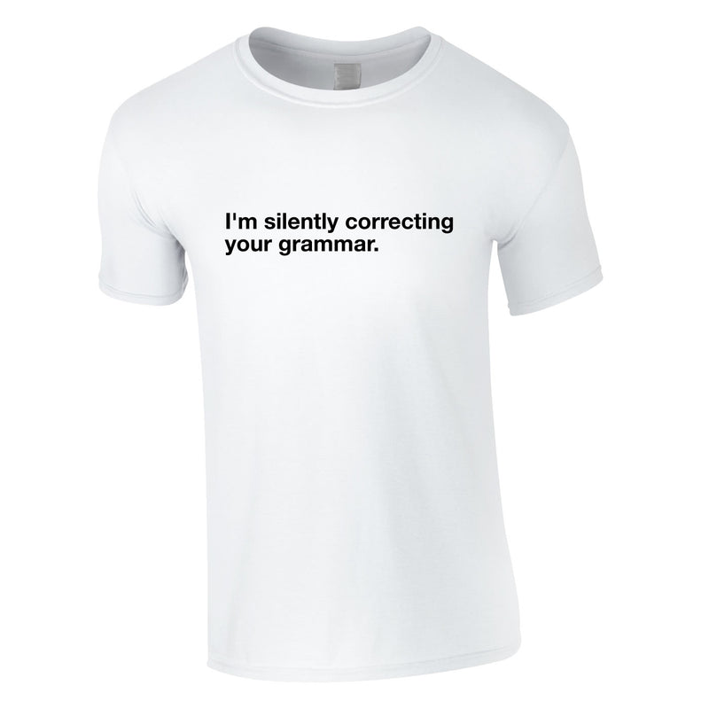 I'm Silently Correcting Your Grammar Tee In White