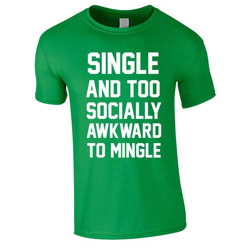 Single And Too Socially Awkward To Mingle Tee In Green