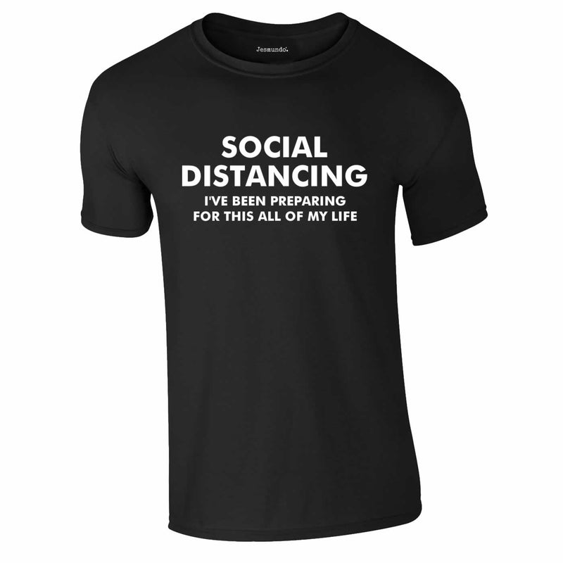 Social Distancing - I've Been Preparing For This Tee In Black