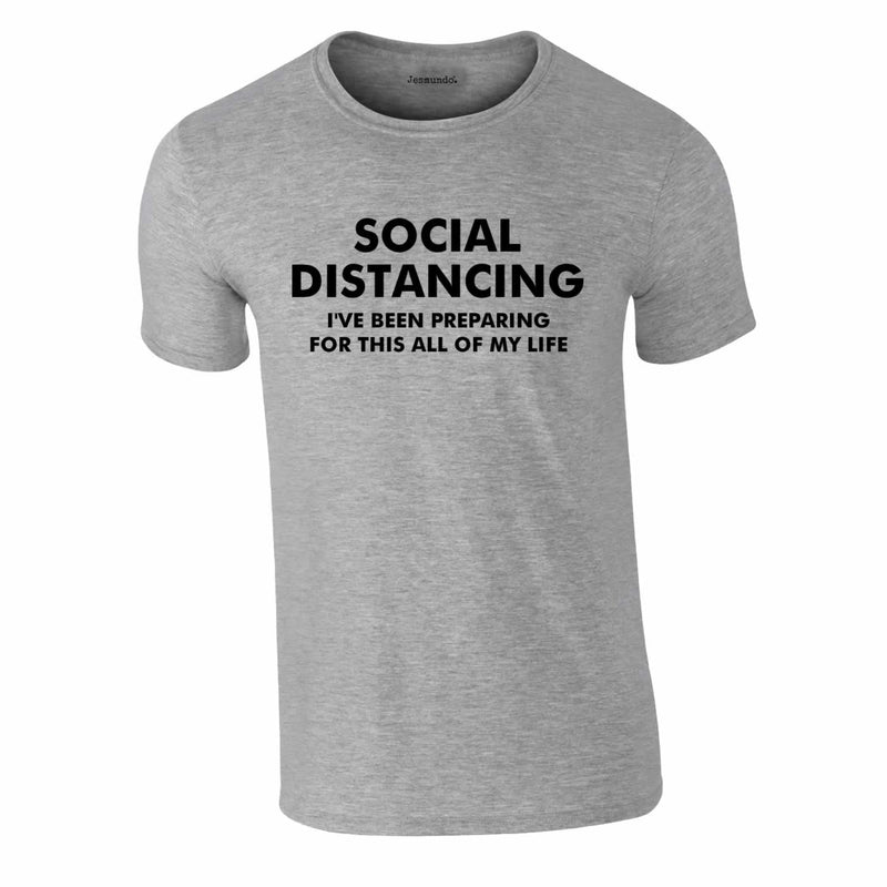 Social Distancing - I've Been Preparing For This Tee In Grey