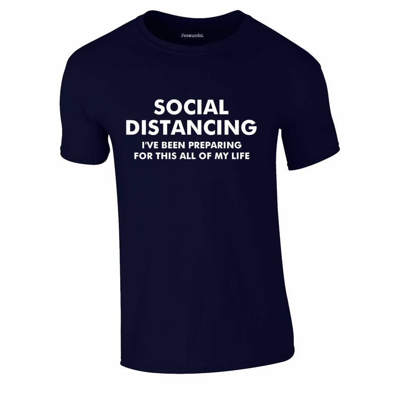 Social Distancing - I've Been Preparing For This Tee In Navy