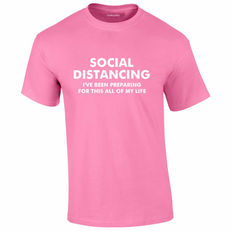 Social Distancing - I've Been Preparing For This Tee In Pink