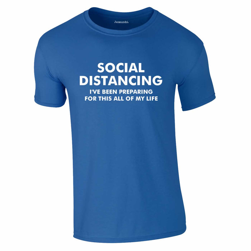Social Distancing - I've Been Preparing For This Tee In Royal