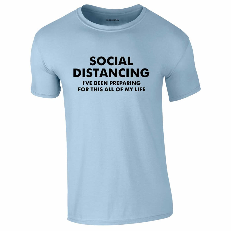Social Distancing - I've Been Preparing For This Tee In Sky