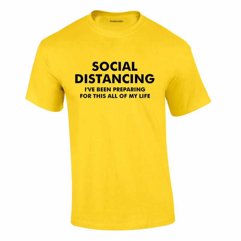 Social Distancing - I've Been Preparing For This Tee In Yellow