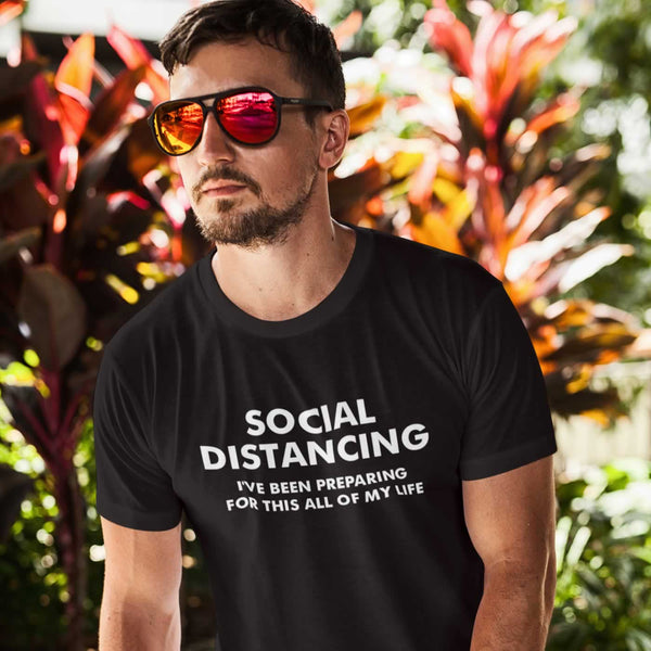Social Distancing - I've Been Preparing For This All Of My Life T-Shirt