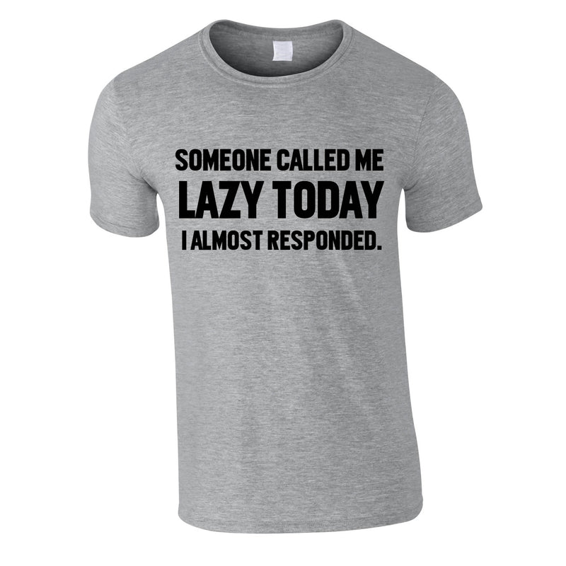 Someone Called Me Lazy Today Tee In Grey