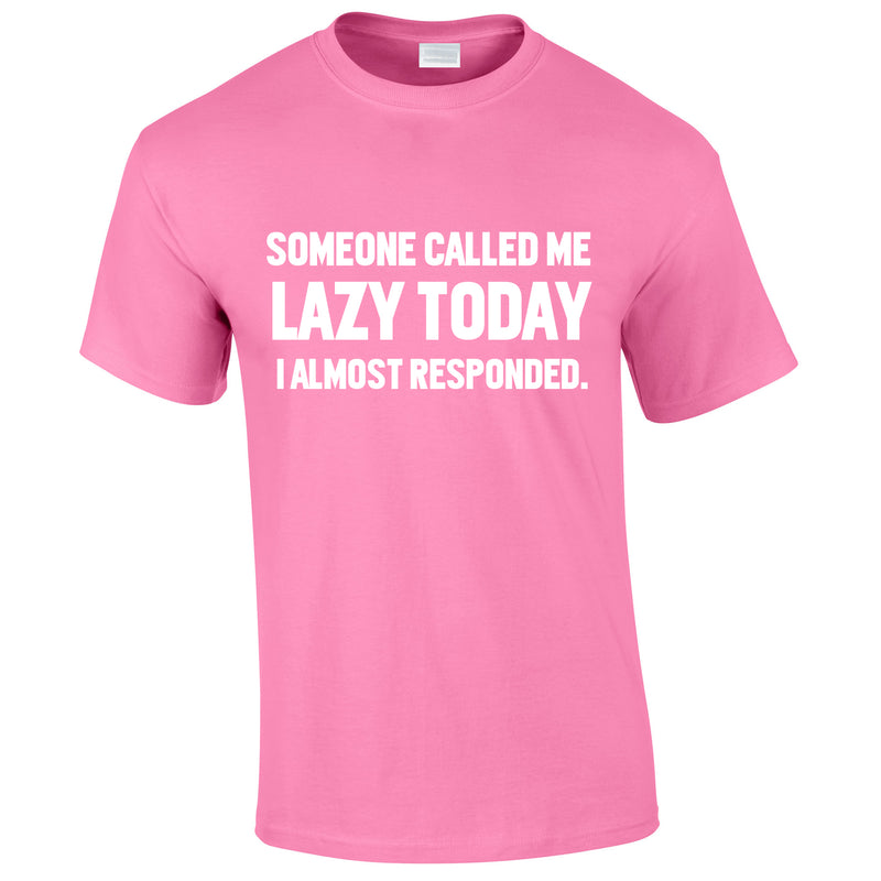 Someone Called Me Lazy Today Tee In Pink