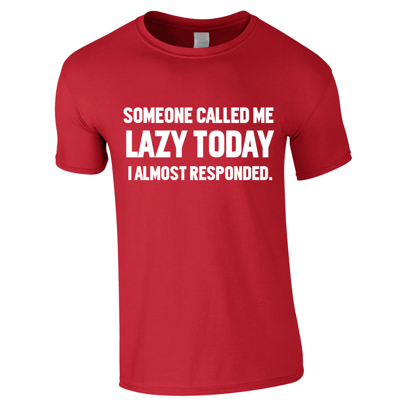 Someone Called Me Lazy Today Tee In Red