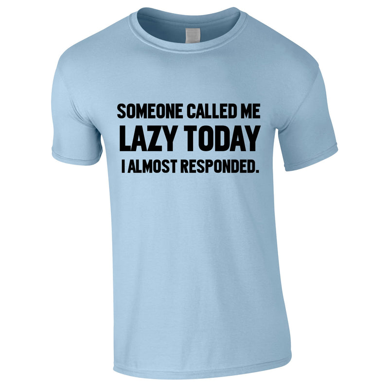 Someone Called Me Lazy Today Tee In Sky