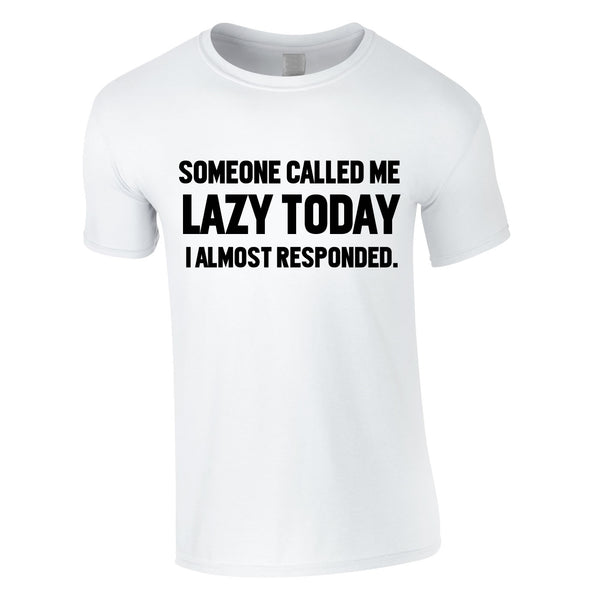 Someone Called Me Lazy Today Tee In White