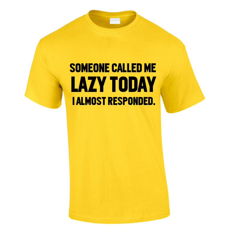 Someone Called Me Lazy Today Tee In Yellow