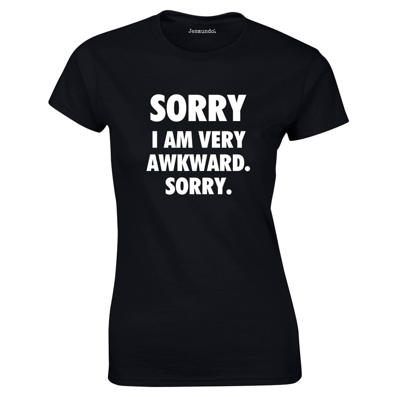 Sorry I Am Very Awkward Sorry Ladies Top In Black