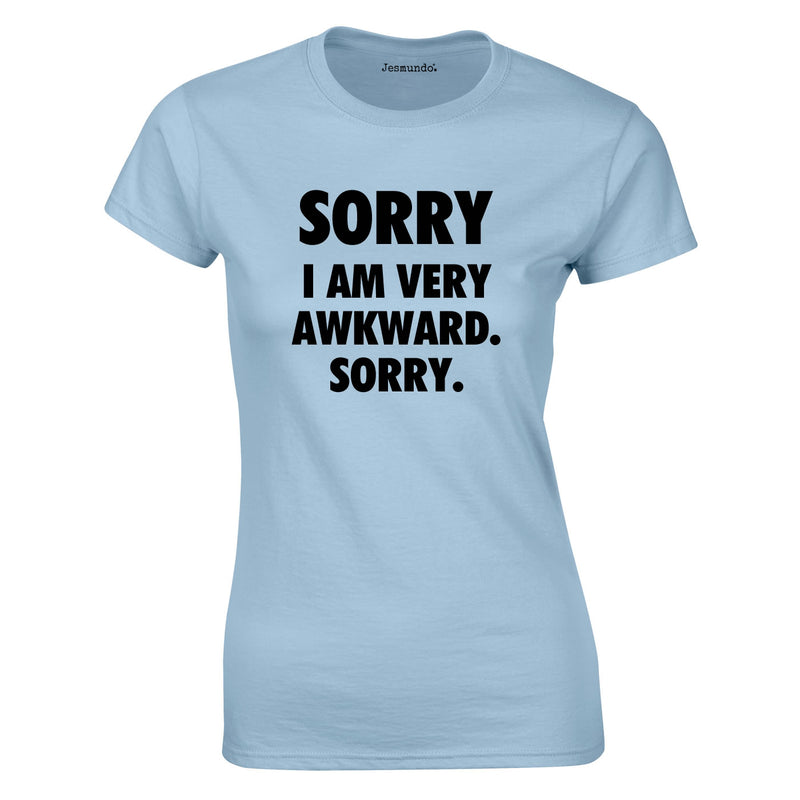 Sorry I Am Very Awkward Sorry Ladies Top In Sky