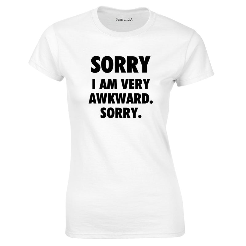Sorry I Am Very Awkward Sorry Ladies Top In White