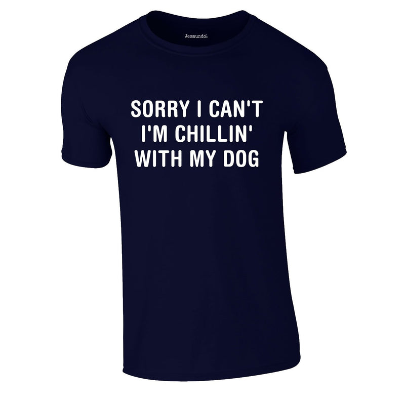 Sorry I Can't I'm Chillin With My Dog Tee In Navy