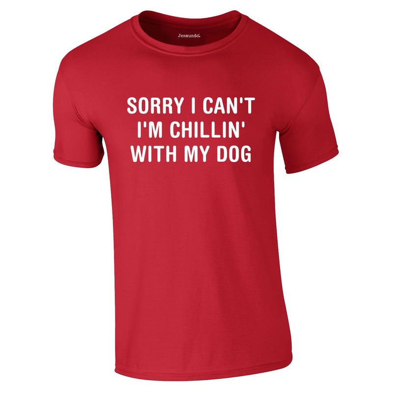 Sorry I Can't I'm Chillin With My Dog Tee In Red