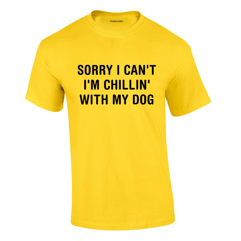 Sorry I Can't I'm Chillin With My Dog Tee In Yellow