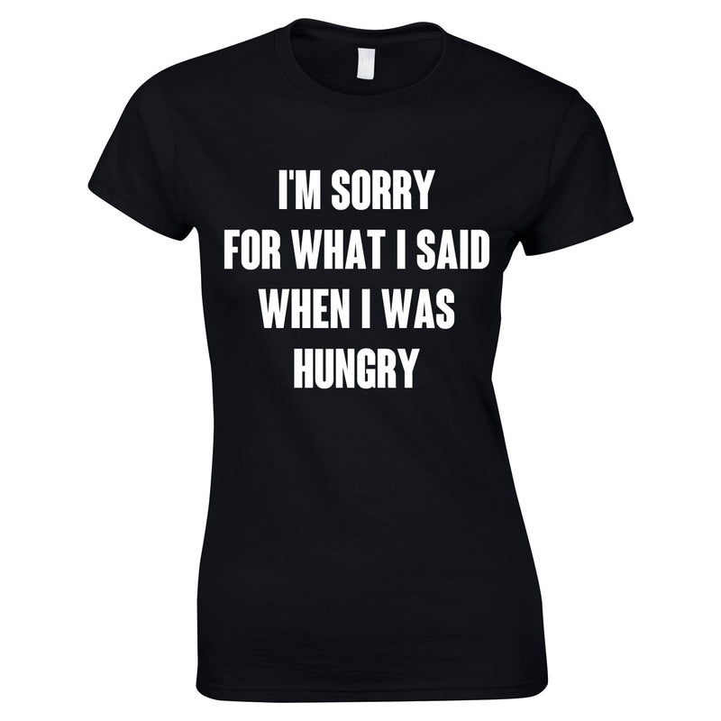 Sorry For What I Said When I Was Hungry Ladies Top In Black