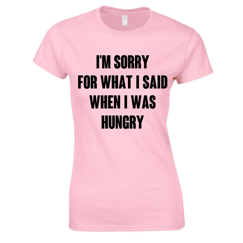 Sorry For What I Said When I Was Hungry Ladies Top In Pink