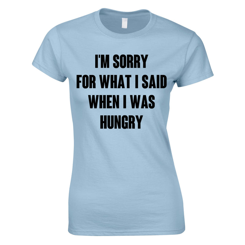 Sorry For What I Said When I Was Hungry Ladies Top In Sky