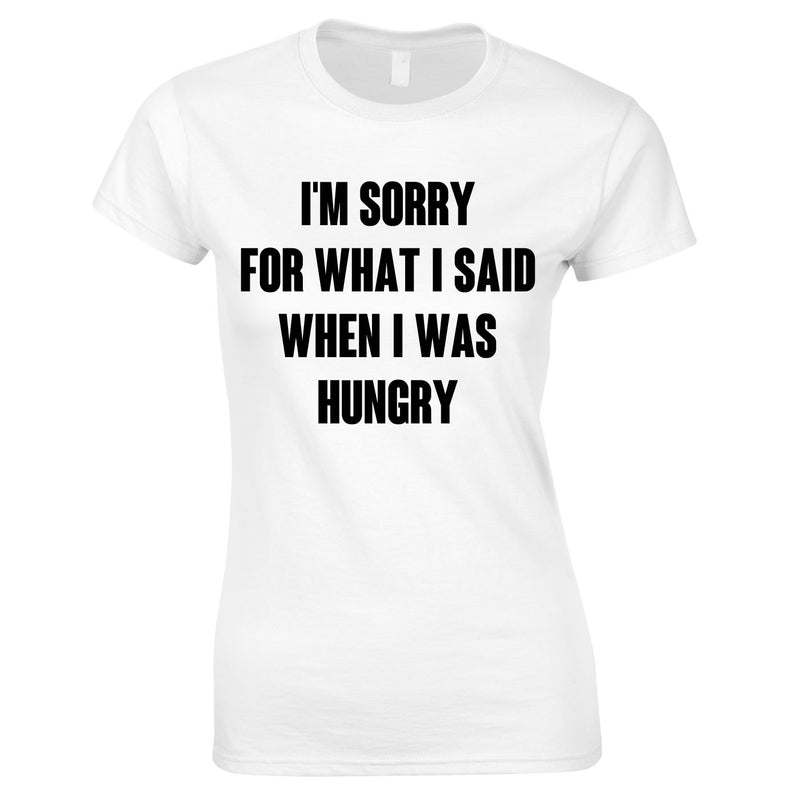 Sorry For What I Said When I Was Hungry Ladies Top In White