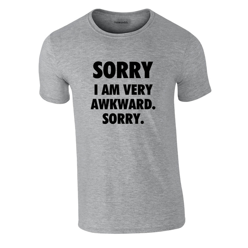 Sorry I Am Very Awkward Sorry Tee In Grey