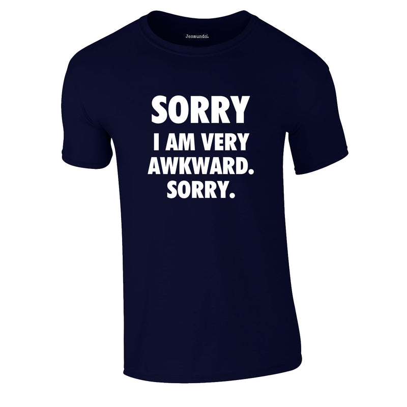Sorry I Am Very Awkward Sorry Tee In Navy
