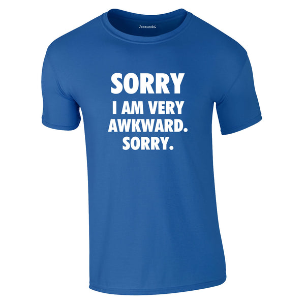 Sorry I Am Very Awkward Sorry Tee In Royal