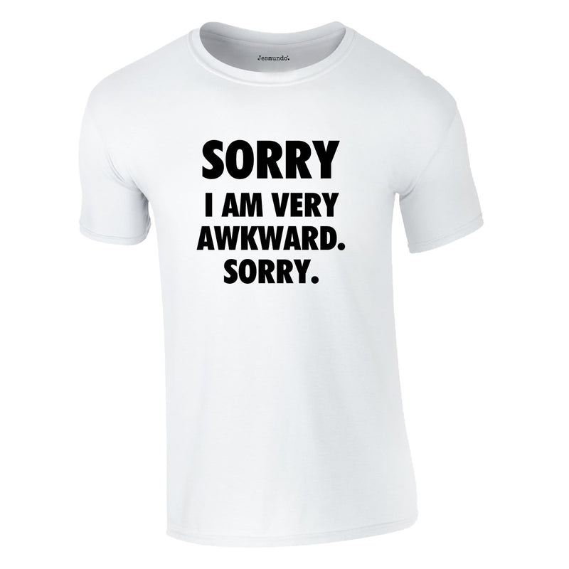 Sorry I Am Very Awkward Sorry Tee In White