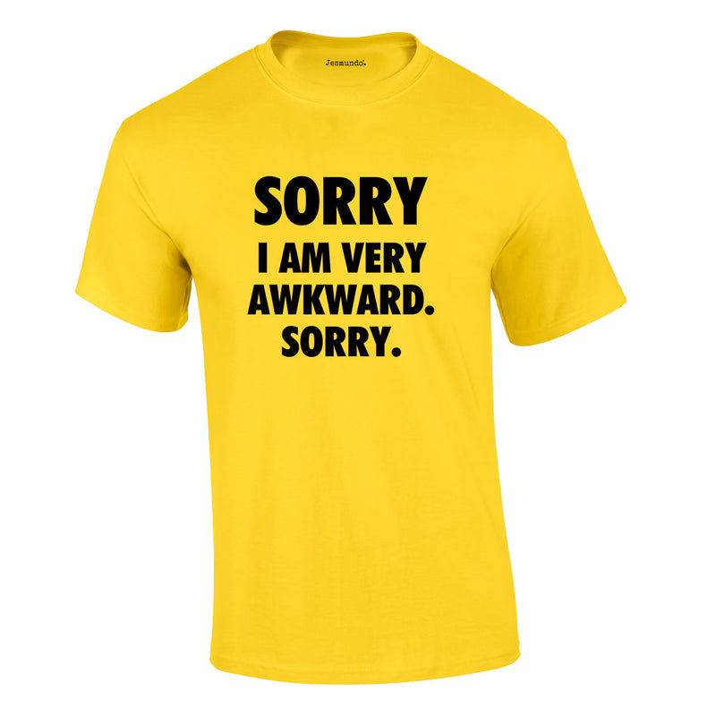 Sorry I Am Very Awkward Sorry Tee In Yellow