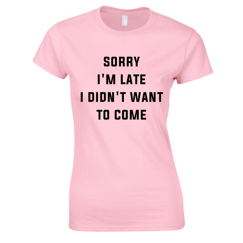 Sorry I'm Late I Didn't Want To Come Ladies Top In Pink