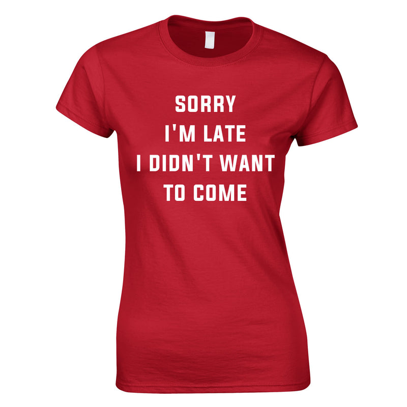 Sorry I'm Late I Didn't Want To Come Ladies Top In Red
