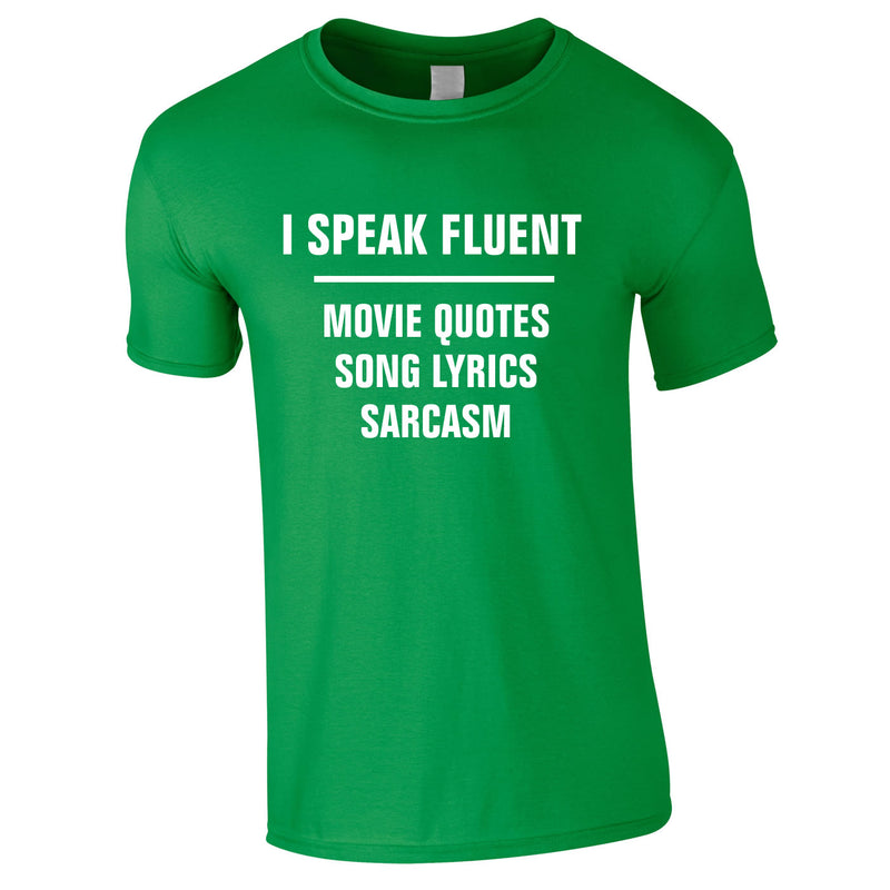 I Speak Fluent Movie Quotes, Song Lyrics & Sarcasm Tee In Green