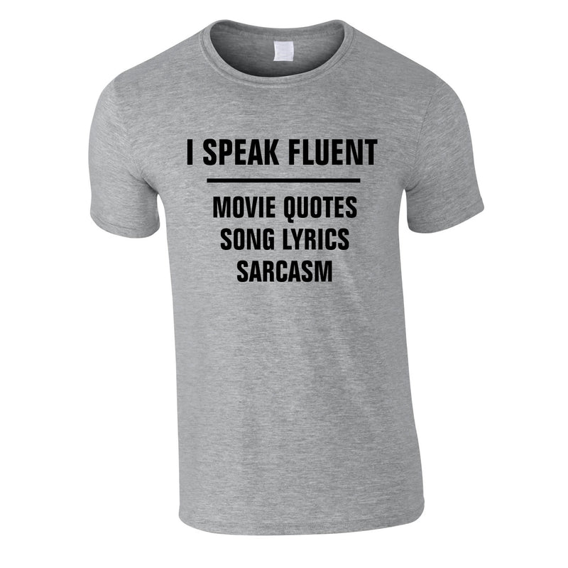 I Speak Fluent Movie Quotes, Song Lyrics & Sarcasm Tee In Grey