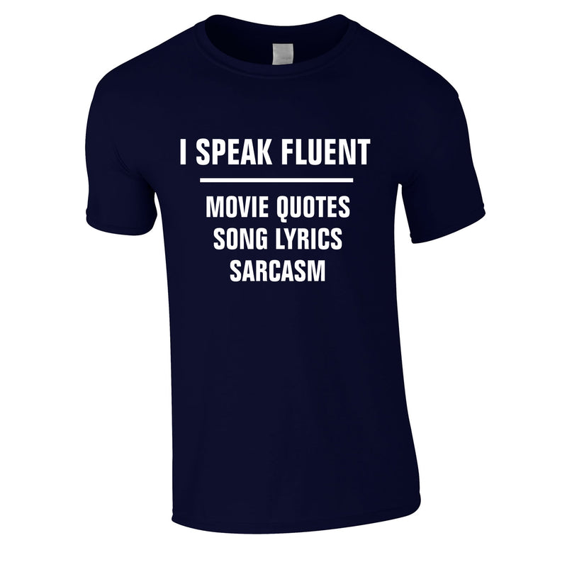 I Speak Fluent Movie Quotes, Song Lyrics & Sarcasm Tee In Navy