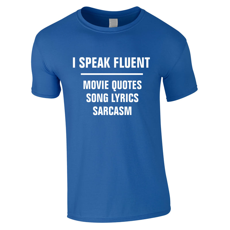 I Speak Fluent Movie Quotes, Song Lyrics & Sarcasm Tee In Royal