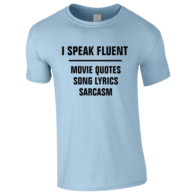 I Speak Fluent Movie Quotes, Song Lyrics & Sarcasm Tee In Sky