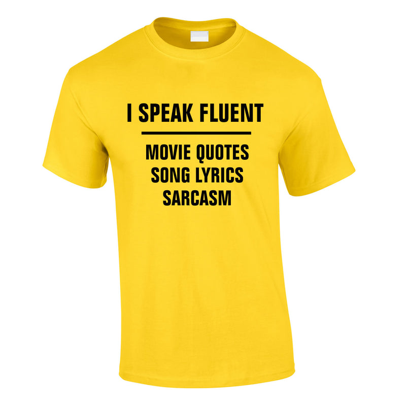 I Speak Fluent Movie Quotes, Song Lyrics & Sarcasm Tee In Yellow
