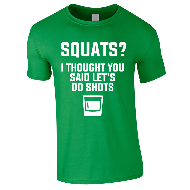 Squats? I Thought You Said Let's Do Shots Tee In Green