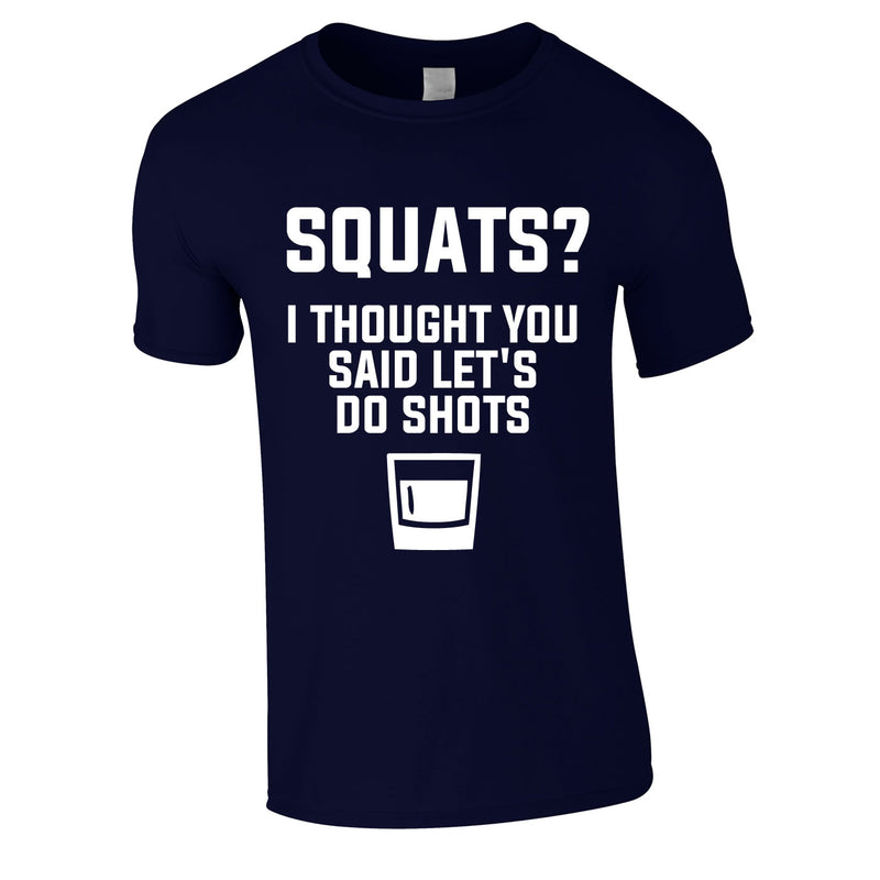 Squats? I Thought You Said Let's Do Shots Tee In Navy